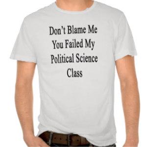 dont_blame_me_you_failed_my_political_science_cla_tshirt-r30827ce3aa6e407fb9726144108dc91f_v2han_324